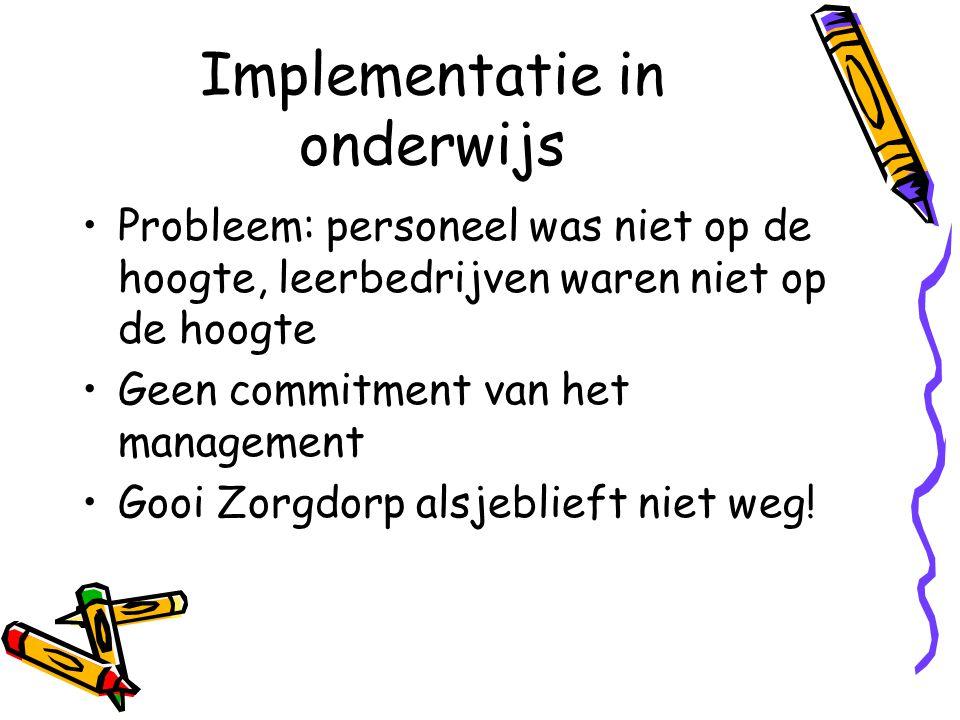 Implementatie in onderwijs Probleem: personeel was niet op de hoogte, leerbedrijven waren niet op de hoogte Geen commitment van het management Gooi Zo
