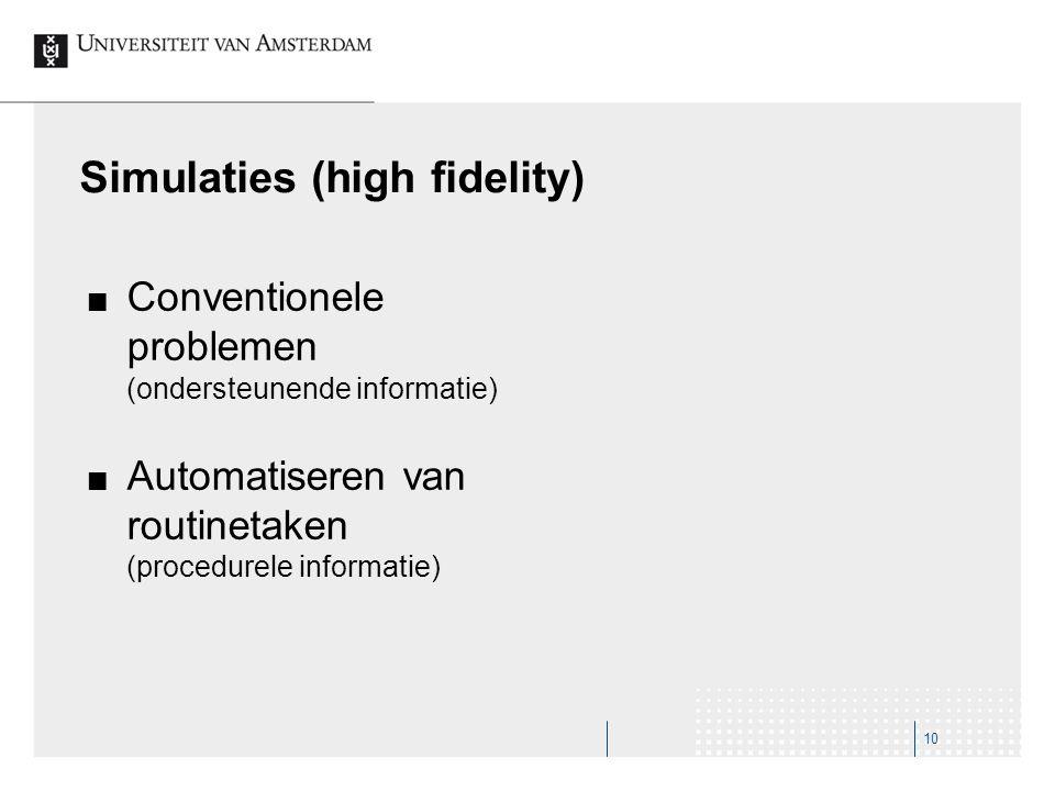 Simulaties (high fidelity) Conventionele problemen (ondersteunende informatie) Automatiseren van routinetaken (procedurele informatie) 10