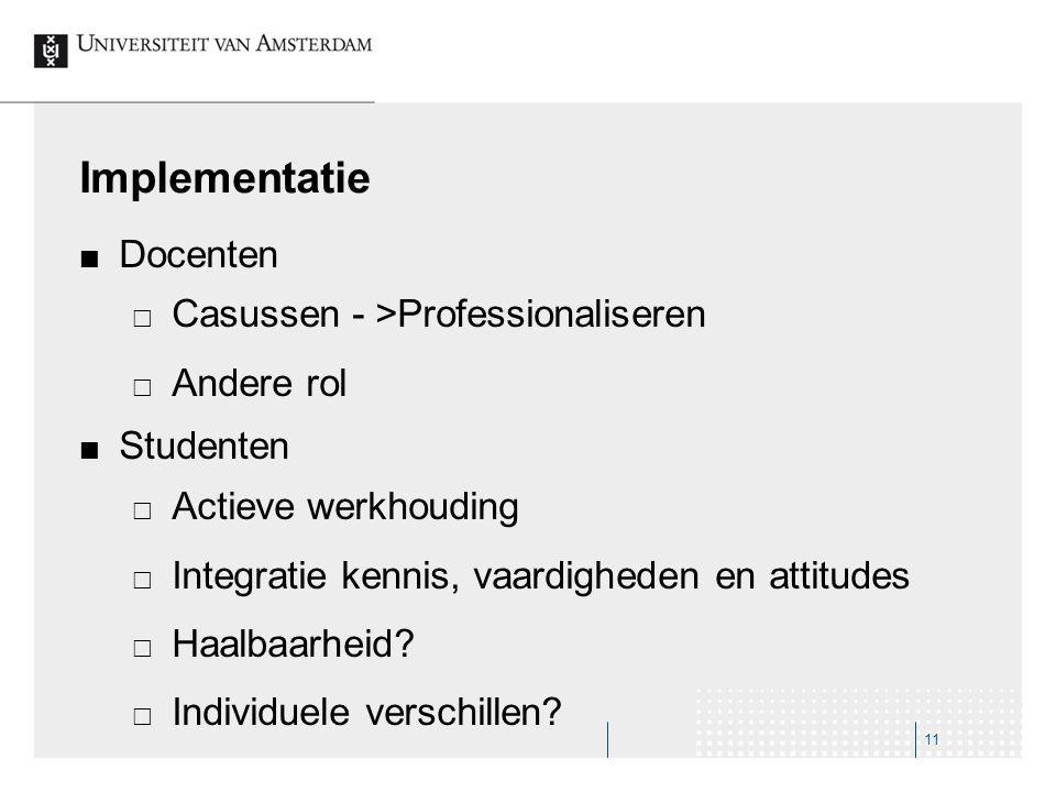 Implementatie Docenten  Casussen - >Professionaliseren  Andere rol Studenten  Actieve werkhouding  Integratie kennis, vaardigheden en attitudes 