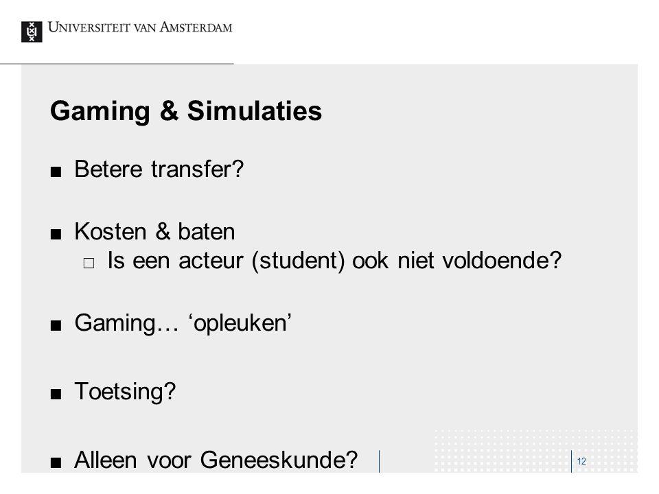 Gaming & Simulaties Betere transfer? Kosten & baten  Is een acteur (student) ook niet voldoende? Gaming… 'opleuken' Toetsing? Alleen voor Geneeskunde