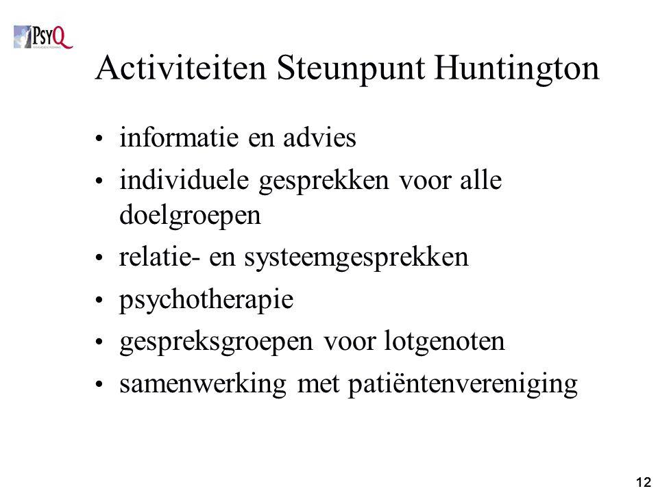 12 Activiteiten Steunpunt Huntington informatie en advies individuele gesprekken voor alle doelgroepen relatie- en systeemgesprekken psychotherapie ge