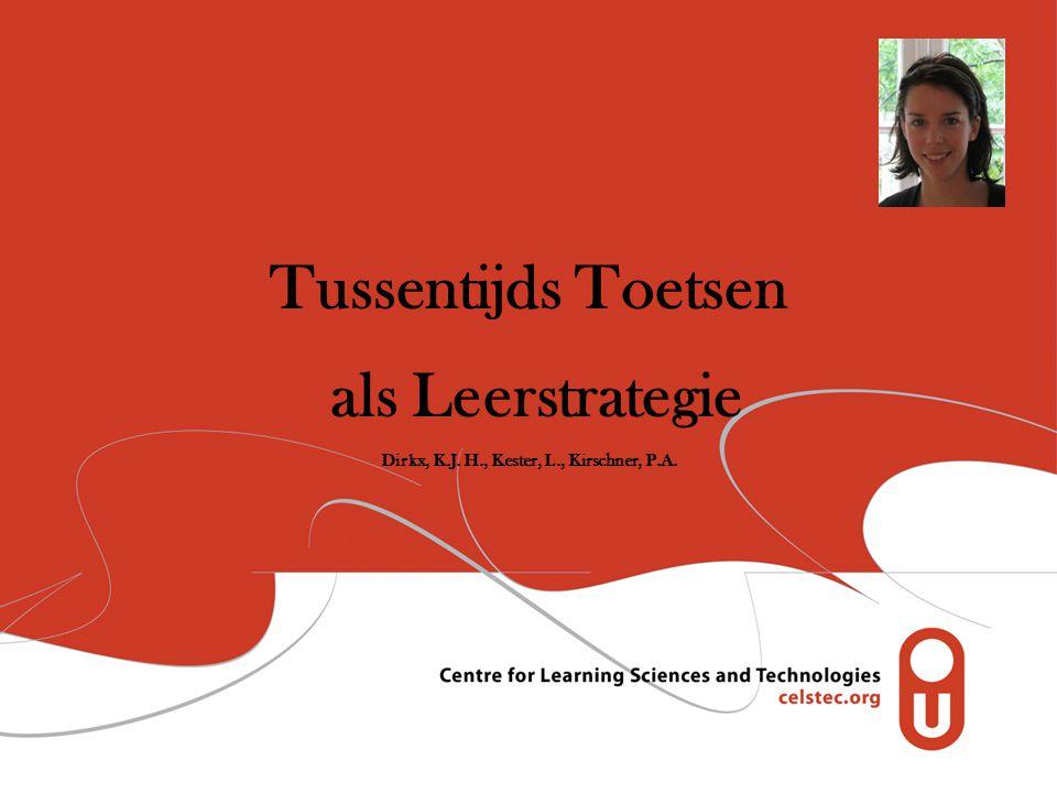 Tussentijds Toetsen als Leerstrategie Dirkx, K.J. H., Kester, L., Kirschner, P.A.