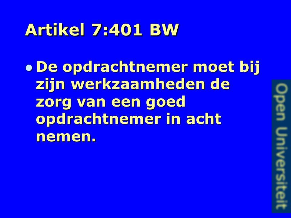 Artikel 7:401 BW De opdrachtnemer moet bij zijn werkzaamheden de zorg van een goed opdrachtnemer in acht nemen.