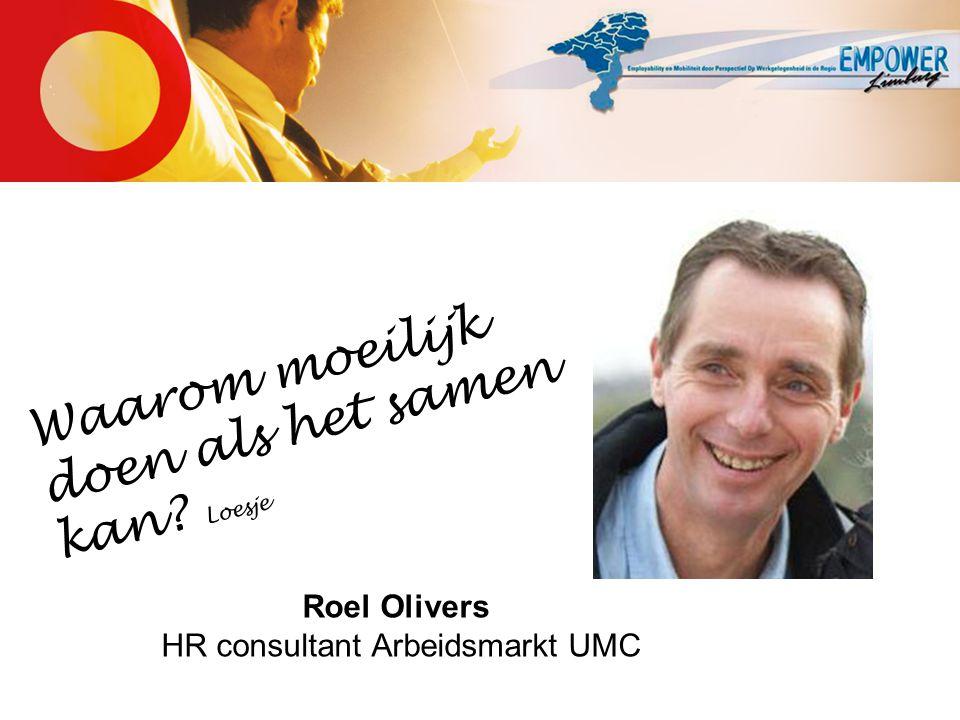 Roel Olivers HR consultant Arbeidsmarkt UMC W a a r o m m o e i l i j k d o e n a l s h e t s a m e n k a n ? L o e s j e
