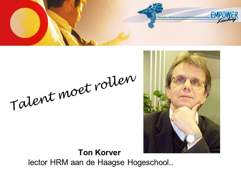 Ton Korver lector HRM aan de Haagse Hogeschool.. T a l e n t m o e t r o l l e n