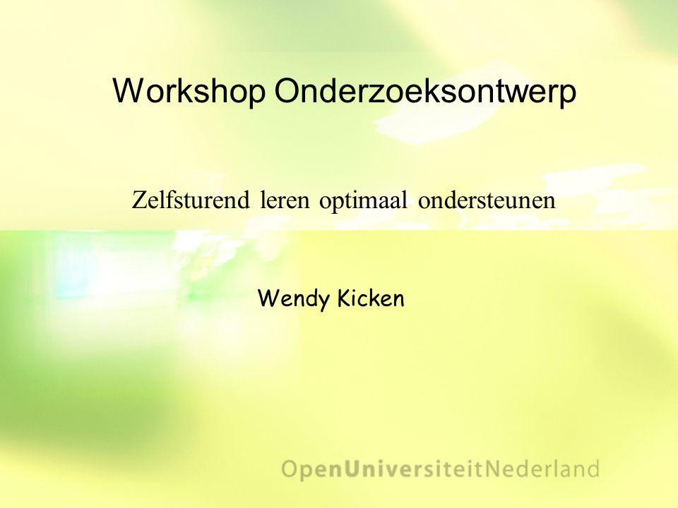 Workshop Onderzoeksontwerp Wendy Kicken Zelfsturend leren optimaal ondersteunen