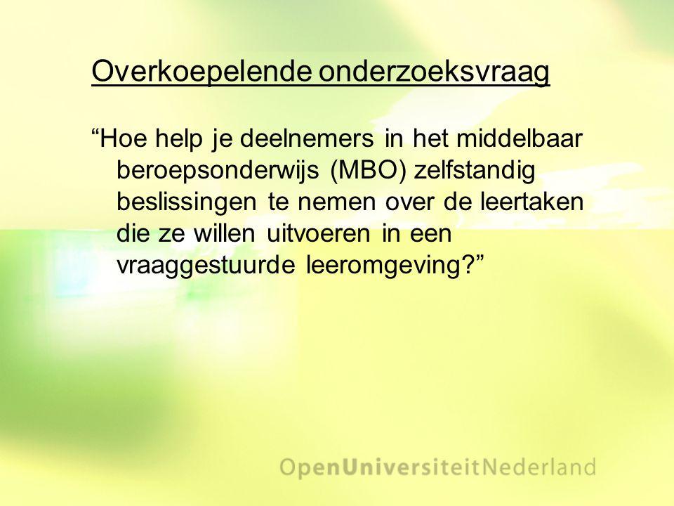 """Overkoepelende onderzoeksvraag """"Hoe help je deelnemers in het middelbaar beroepsonderwijs (MBO) zelfstandig beslissingen te nemen over de leertaken di"""