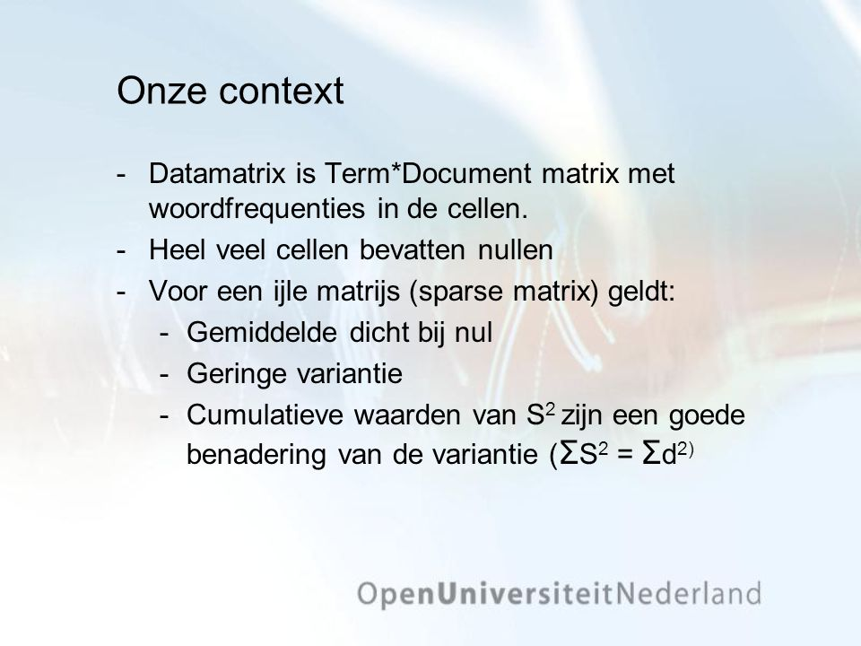 Onze context ­Datamatrix is Term*Document matrix met woordfrequenties in de cellen.