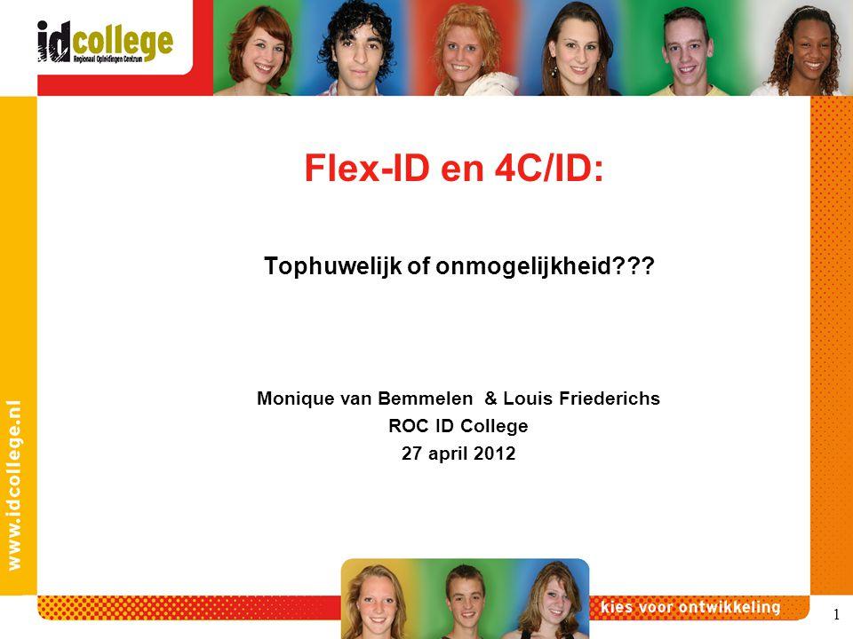 Flex-ID en 4C/ID: Tophuwelijk of onmogelijkheid??? Monique van Bemmelen & Louis Friederichs ROC ID College 27 april 2012 1