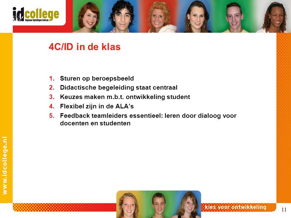 4C/ID in de klas 1.Sturen op beroepsbeeld 2.Didactische begeleiding staat centraal 3.Keuzes maken m.b.t. ontwikkeling student 4.Flexibel zijn in de AL