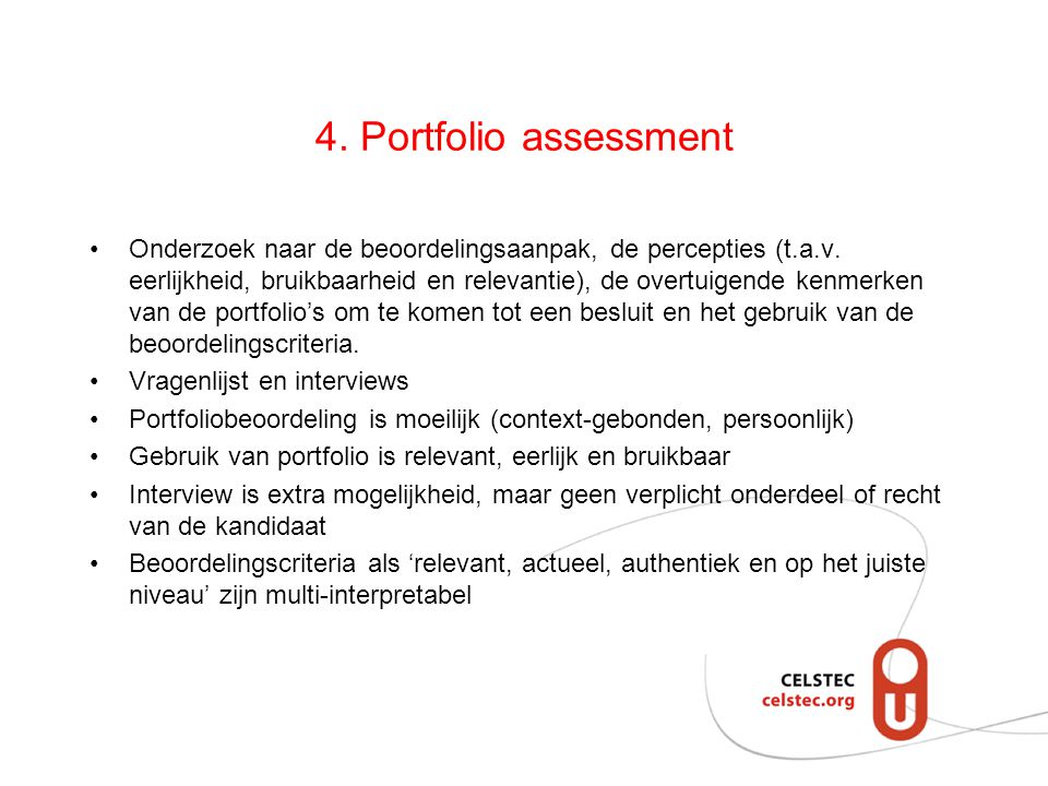 4. Portfolio assessment Onderzoek naar de beoordelingsaanpak, de percepties (t.a.v. eerlijkheid, bruikbaarheid en relevantie), de overtuigende kenmerk