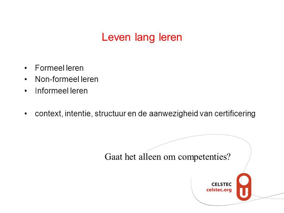 Leven lang leren Gaat het alleen om competenties? Formeel leren Non-formeel leren Informeel leren context, intentie, structuur en de aanwezigheid van