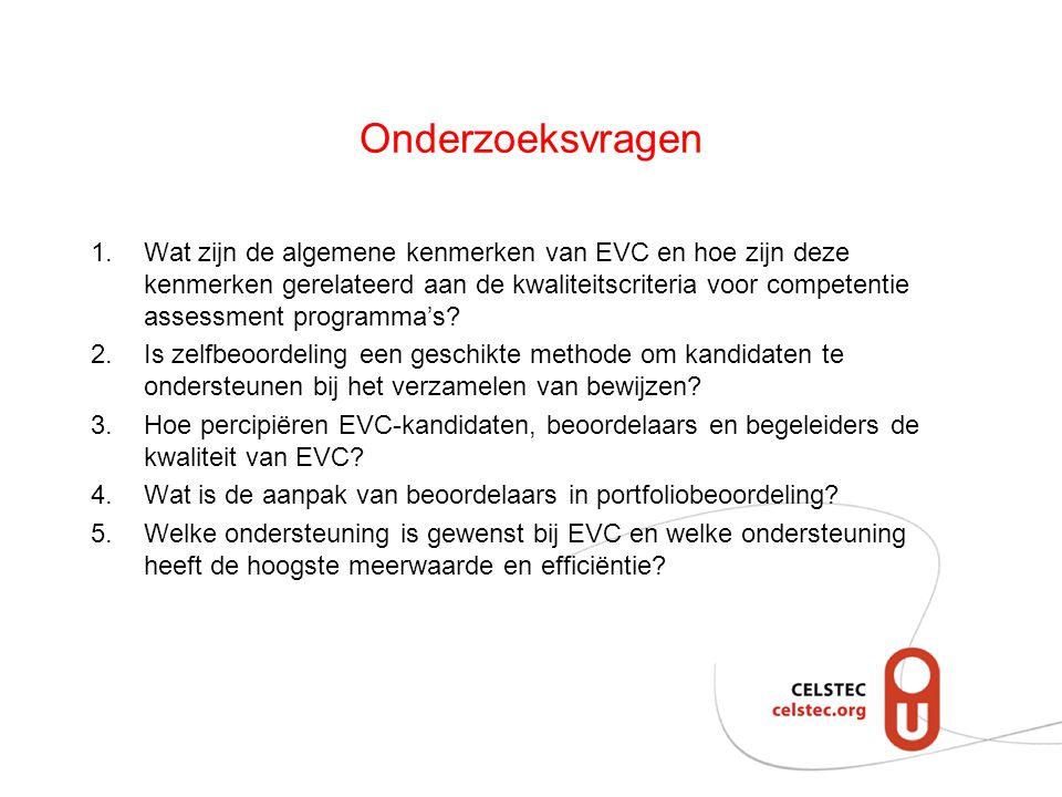Onderzoeksvragen 1.Wat zijn de algemene kenmerken van EVC en hoe zijn deze kenmerken gerelateerd aan de kwaliteitscriteria voor competentie assessment programma's.
