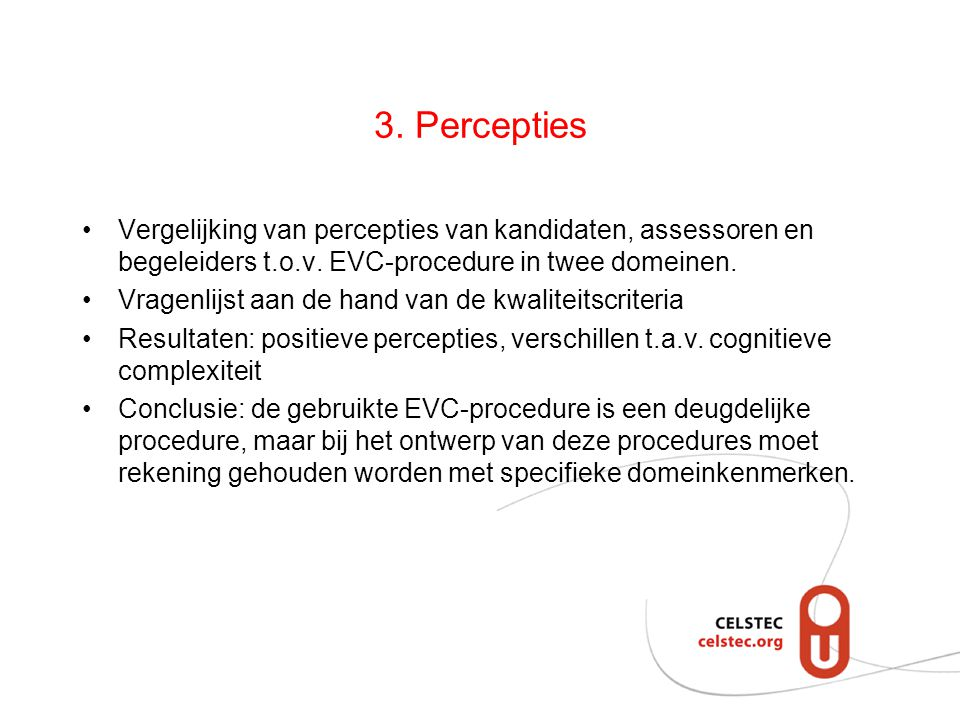 3. Percepties Vergelijking van percepties van kandidaten, assessoren en begeleiders t.o.v. EVC-procedure in twee domeinen. Vragenlijst aan de hand van