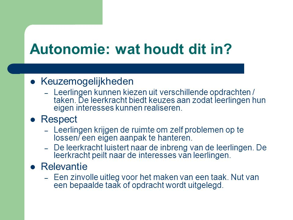 Autonomie: wat houdt dit in? Keuzemogelijkheden – Leerlingen kunnen kiezen uit verschillende opdrachten / taken. De leerkracht biedt keuzes aan zodat