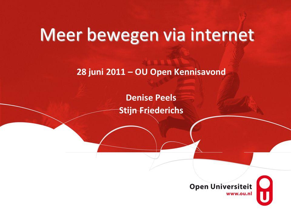 Meer bewegen via internet 28 juni 2011 – OU Open Kennisavond Denise Peels Stijn Friederichs