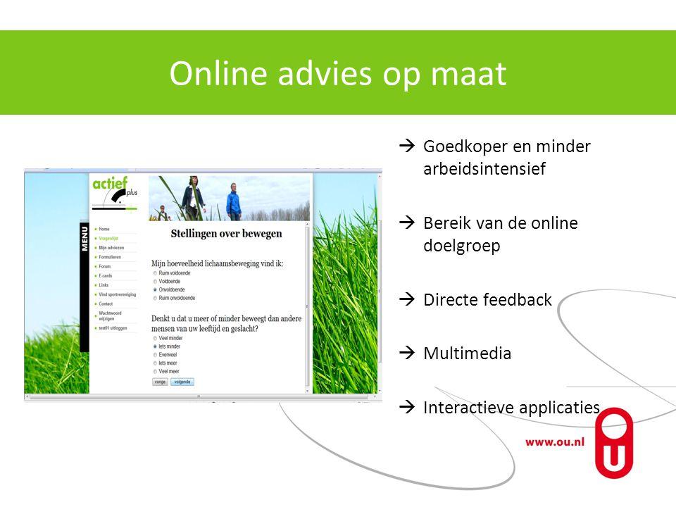 Online advies op maat  Goedkoper en minder arbeidsintensief  Bereik van de online doelgroep  Directe feedback  Multimedia  Interactieve applicaties