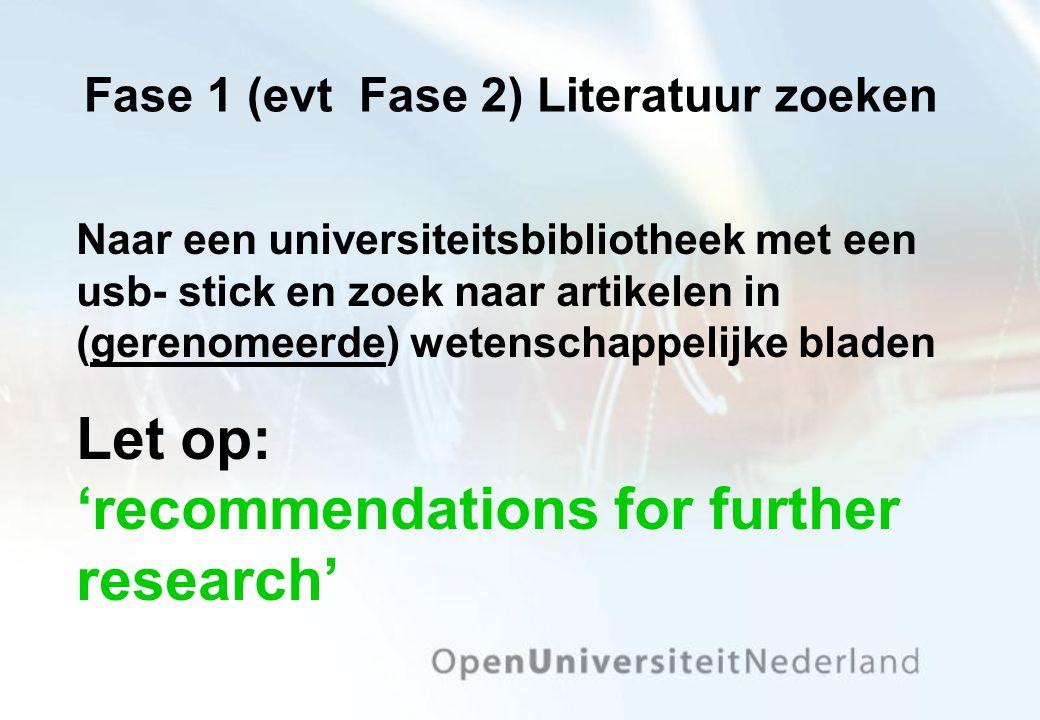 Fase 1 (evt Fase 2) Literatuur zoeken Naar een universiteitsbibliotheek met een usb- stick en zoek naar artikelen in (gerenomeerde) wetenschappelijke