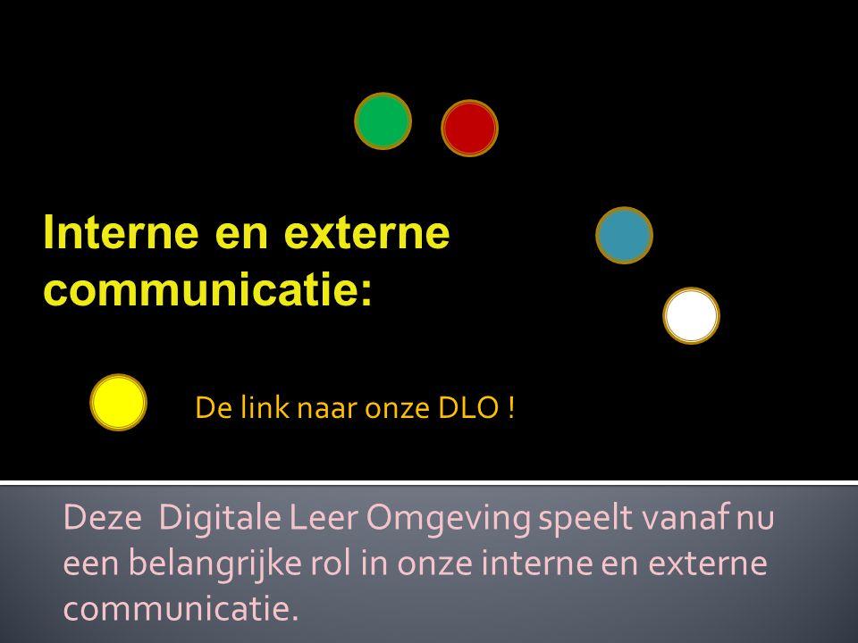 Deze Digitale Leer Omgeving speelt vanaf nu een belangrijke rol in onze interne en externe communicatie. De link naar onze DLO ! Interne en externe co