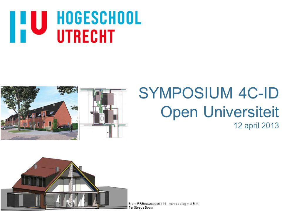 SYMPOSIUM 4C-ID Open Universiteit 12 april 2013 Bron: RRBouwrapport 144 – Aan de slag met BIM, Ter Steege Bouw