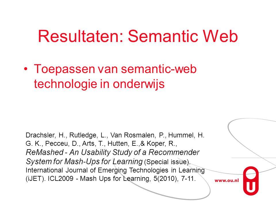 Resultaten: Semantic Web Toepassen van semantic-web technologie in onderwijs Drachsler, H., Rutledge, L., Van Rosmalen, P., Hummel, H.