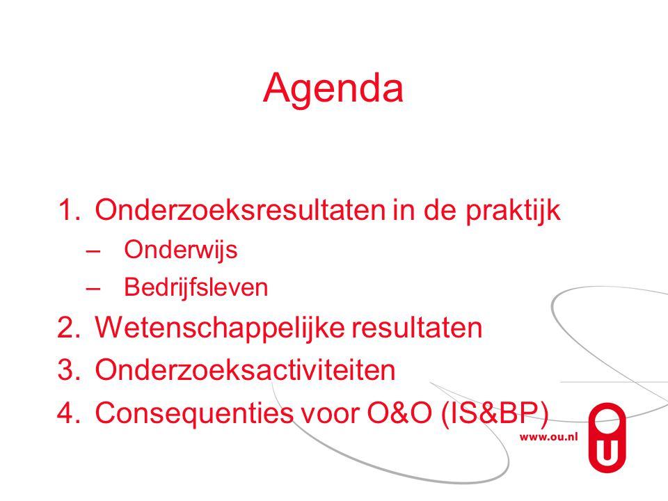 Agenda 1.Onderzoeksresultaten in de praktijk –Onderwijs –Bedrijfsleven 2.Wetenschappelijke resultaten 3.Onderzoeksactiviteiten 4.Consequenties voor O&O (IS&BP)