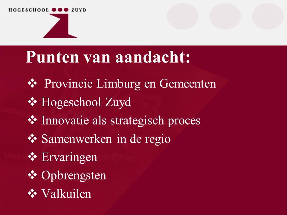 Provincie Limburg De 'Versnellingsagenda' met als speerpunten:  Chemie & Materialen  High Tech Systems  Health Care & Cure  Nieuwe Energie  Agro, Food en Nutrition
