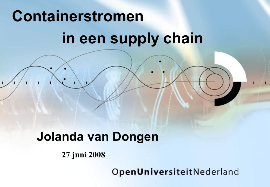 Containerstromen in een supply chain Jolanda van Dongen 27 juni 2008
