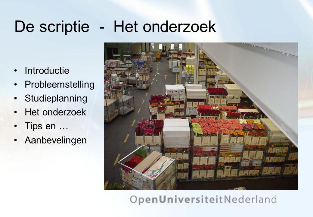 De scriptie - Het onderzoek Introductie Probleemstelling Studieplanning Het onderzoek Tips en … Aanbevelingen