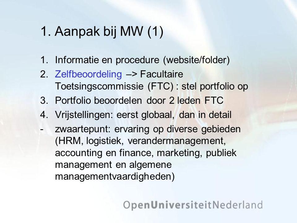 1. Aanpak bij MW (1) 1.Informatie en procedure (website/folder) 2.Zelfbeoordeling –> Facultaire Toetsingscommissie (FTC) : stel portfolio op 3.Portfol