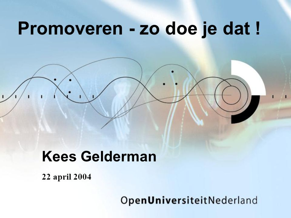 Promoveren - zo doe je dat ! Kees Gelderman 22 april 2004