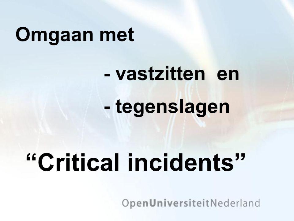 """""""Critical incidents"""" Omgaan met - vastzitten en - tegenslagen"""