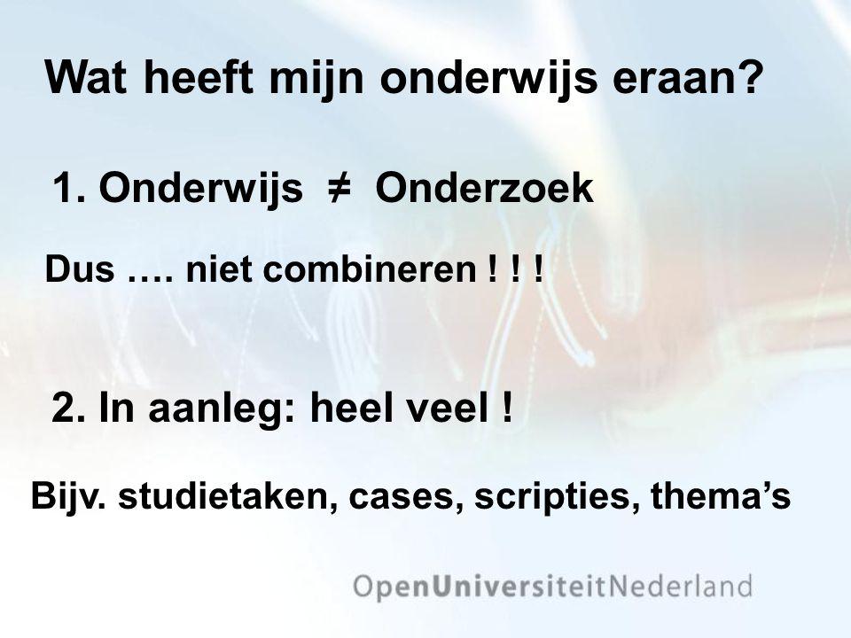 1. Onderwijs ≠ Onderzoek Bijv. studietaken, cases, scripties, thema's 2.