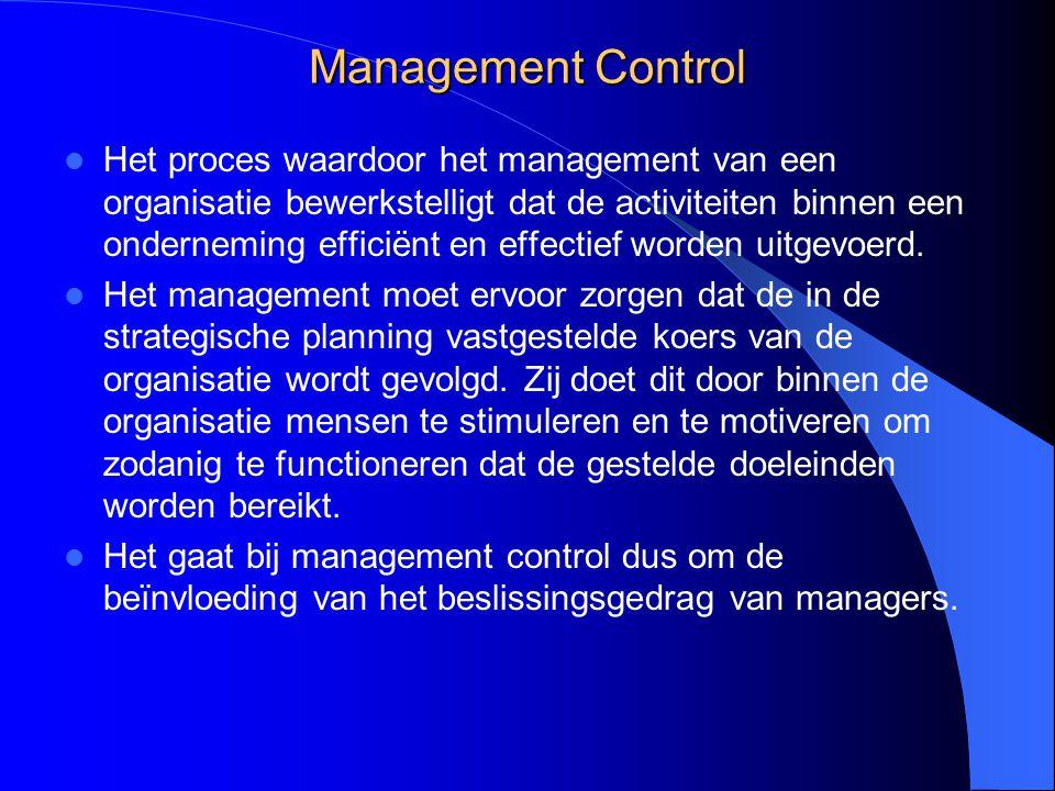 Management Control Het proces waardoor het management van een organisatie bewerkstelligt dat de activiteiten binnen een onderneming efficiënt en effec
