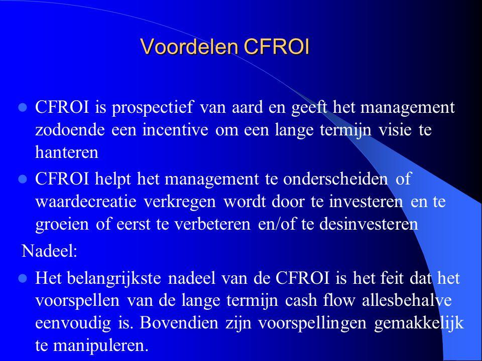 Voordelen CFROI CFROI is prospectief van aard en geeft het management zodoende een incentive om een lange termijn visie te hanteren CFROI helpt het ma