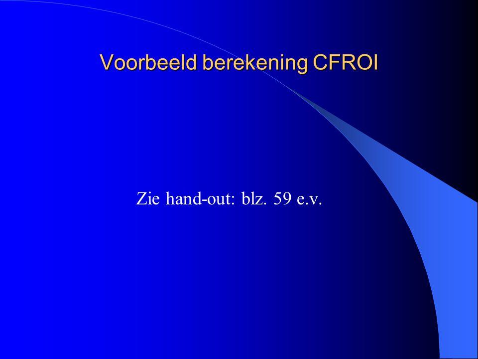 Voorbeeld berekening CFROI Zie hand-out: blz. 59 e.v.