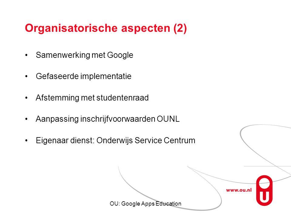 OU: Google Apps Education Organisatorische aspecten (2) Samenwerking met Google Gefaseerde implementatie Afstemming met studentenraad Aanpassing insch