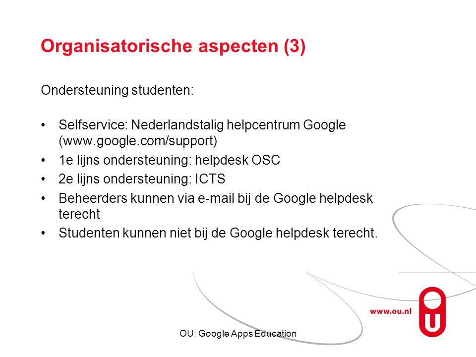 OU: Google Apps Education Organisatorische aspecten (3) Ondersteuning studenten: Selfservice: Nederlandstalig helpcentrum Google (www.google.com/suppo