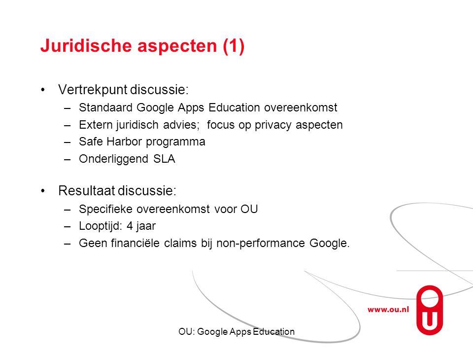 OU: Google Apps Education Juridische aspecten (1) Vertrekpunt discussie: –Standaard Google Apps Education overeenkomst –Extern juridisch advies; focus
