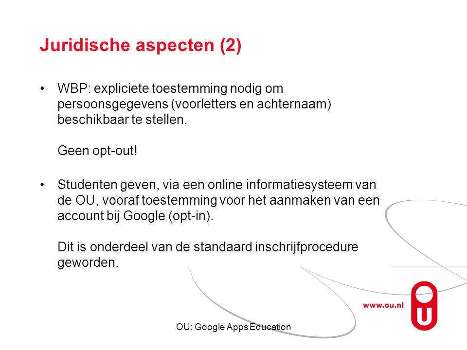 OU: Google Apps Education Juridische aspecten (2) WBP: expliciete toestemming nodig om persoonsgegevens (voorletters en achternaam) beschikbaar te ste