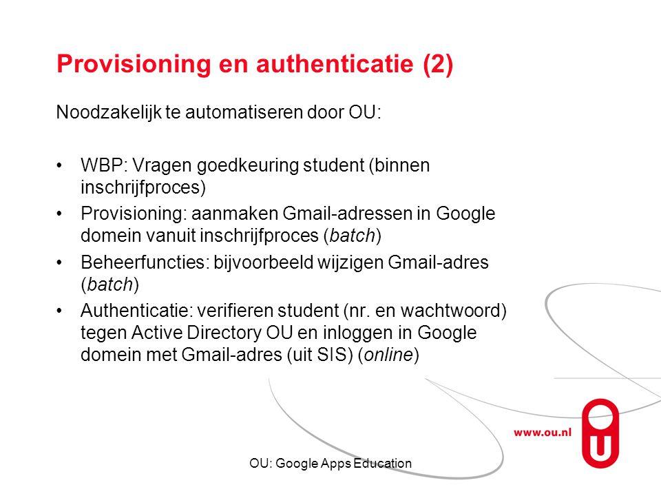 OU: Google Apps Education Provisioning en authenticatie (2) Noodzakelijk te automatiseren door OU: WBP: Vragen goedkeuring student (binnen inschrijfpr