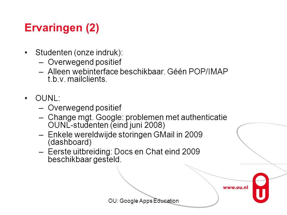 OU: Google Apps Education Ervaringen (2) Studenten (onze indruk): –Overwegend positief –Alleen webinterface beschikbaar. Géén POP/IMAP t.b.v. mailclie