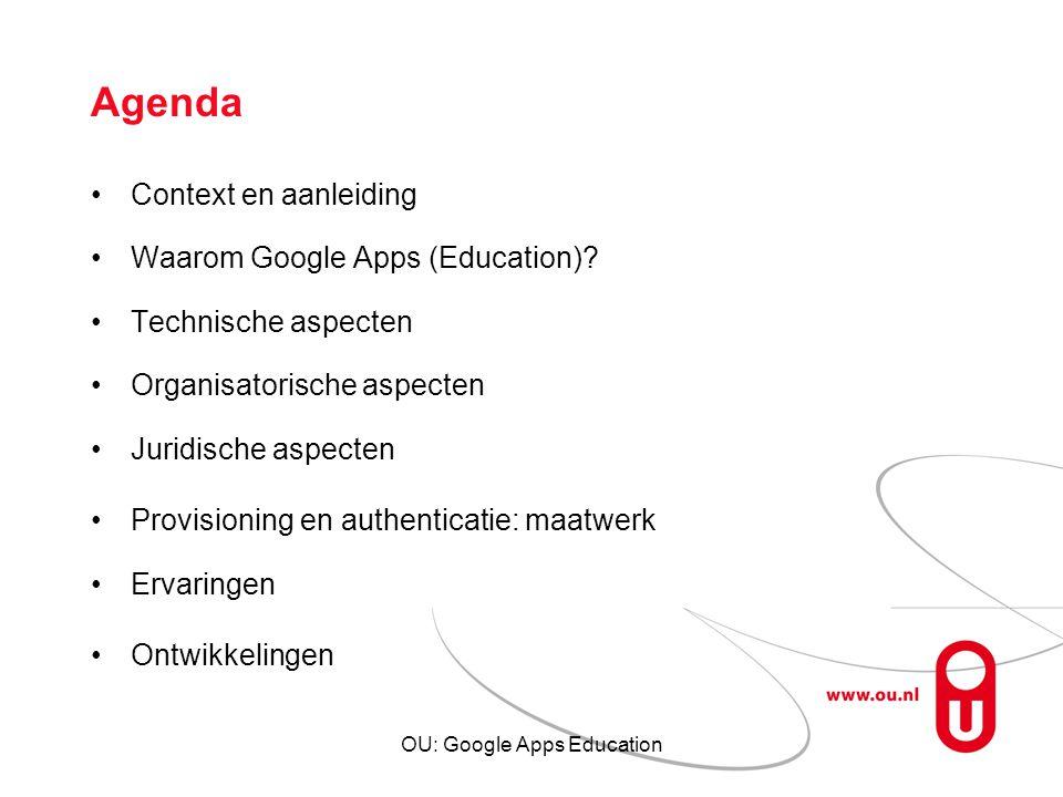 OU: Google Apps Education Agenda Context en aanleiding Waarom Google Apps (Education)? Technische aspecten Organisatorische aspecten Juridische aspect