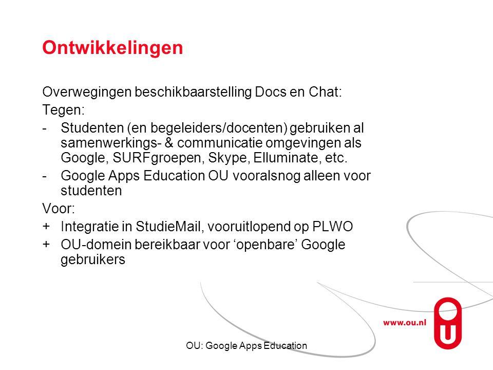 OU: Google Apps Education Ontwikkelingen Overwegingen beschikbaarstelling Docs en Chat: Tegen: -Studenten (en begeleiders/docenten) gebruiken al samen