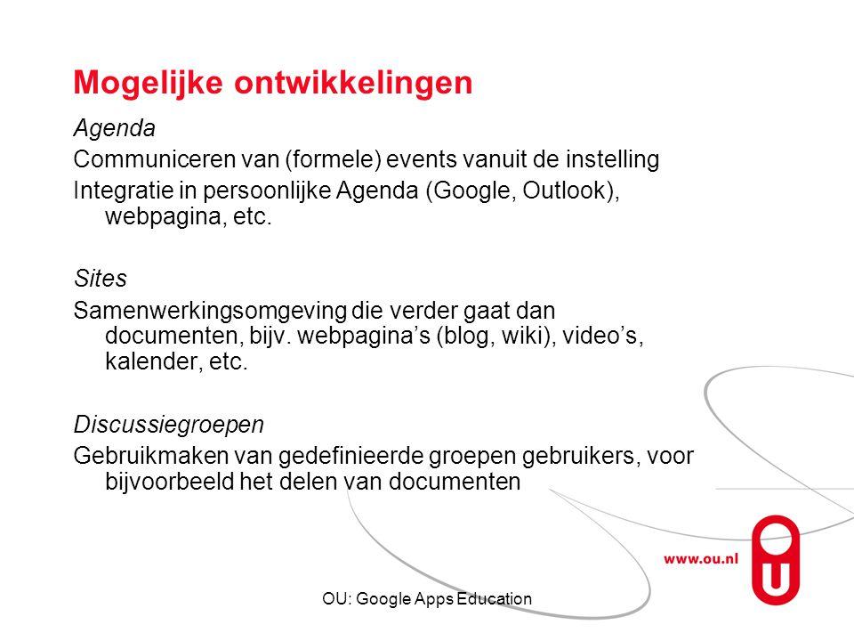 OU: Google Apps Education Mogelijke ontwikkelingen Agenda Communiceren van (formele) events vanuit de instelling Integratie in persoonlijke Agenda (Go