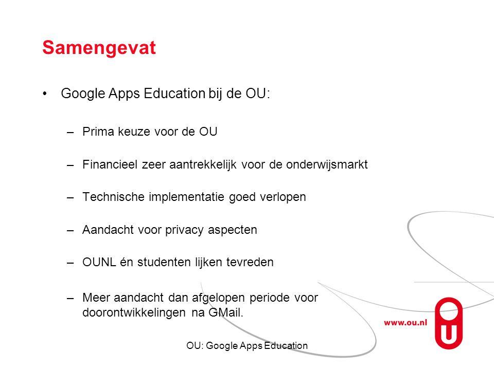 OU: Google Apps Education Samengevat Google Apps Education bij de OU: –Prima keuze voor de OU –Financieel zeer aantrekkelijk voor de onderwijsmarkt –T