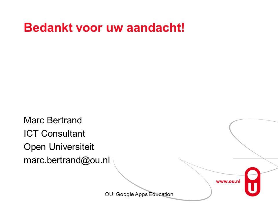 OU: Google Apps Education Bedankt voor uw aandacht! Marc Bertrand ICT Consultant Open Universiteit marc.bertrand@ou.nl
