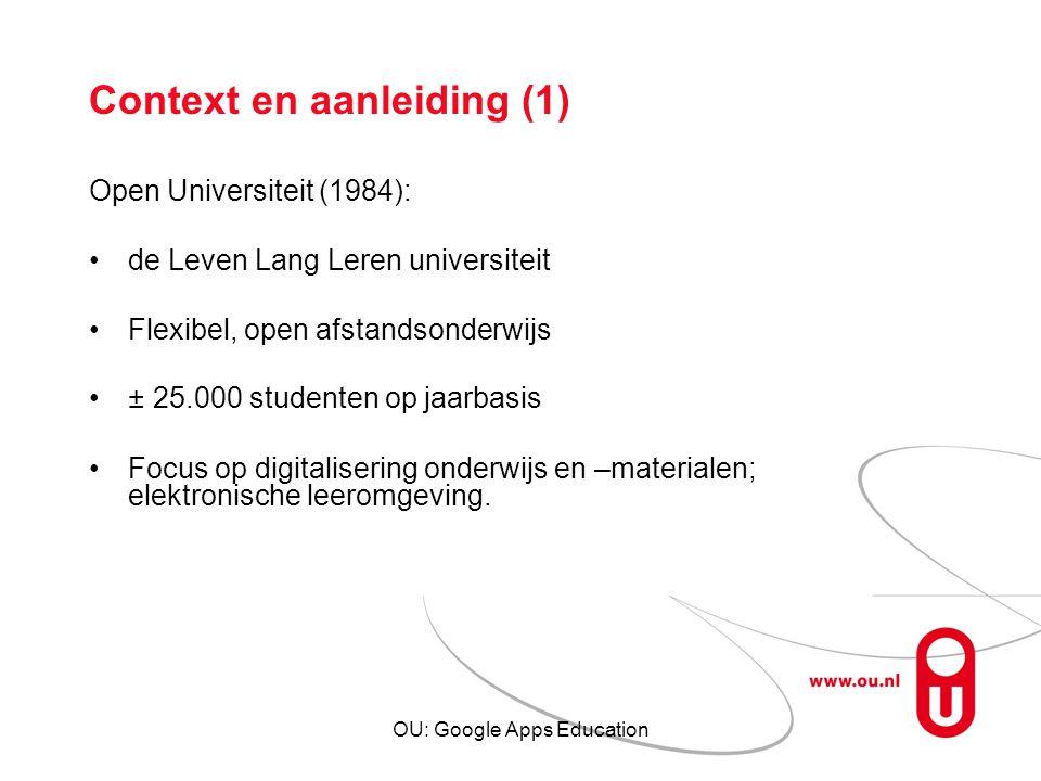 OU: Google Apps Education Context en aanleiding (1) Open Universiteit (1984): de Leven Lang Leren universiteit Flexibel, open afstandsonderwijs ± 25.0