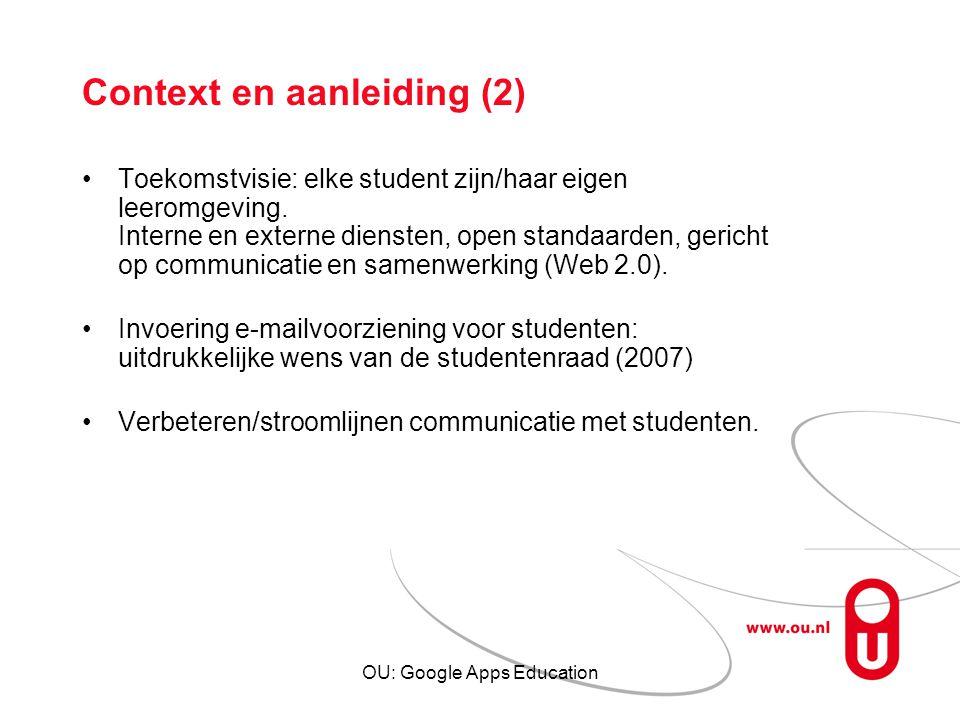 OU: Google Apps Education Context en aanleiding (2) Toekomstvisie: elke student zijn/haar eigen leeromgeving. Interne en externe diensten, open standa