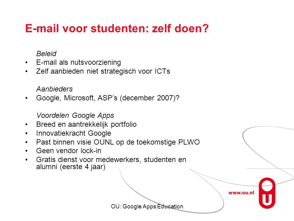OU: Google Apps Education E-mail voor studenten: zelf doen? Beleid E-mail als nutsvoorziening Zelf aanbieden niet strategisch voor ICTs Aanbieders Goo